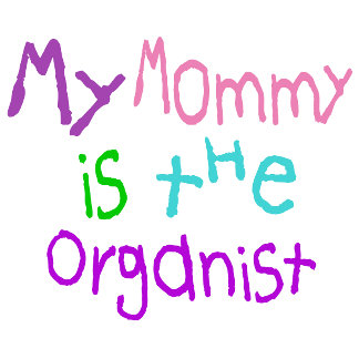 Mommy is the Organist Baby T Shirts