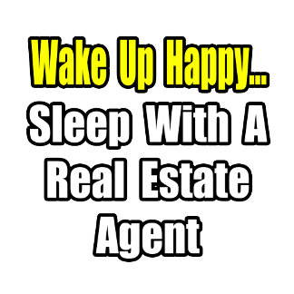 Wake Up Happy...Sleep With a Real Estate Agent