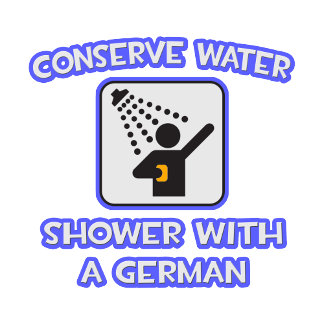 Conserve Water .. Shower With a German