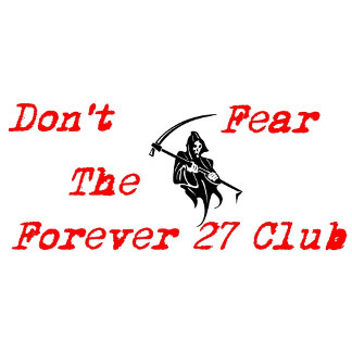 Don't Fear The Reaper - Forever 27 Club