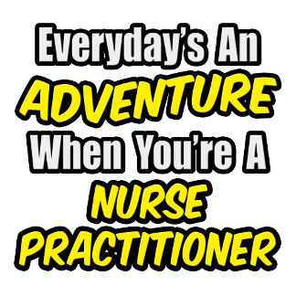 Everyday's An Adventure...Nurse Practitioner