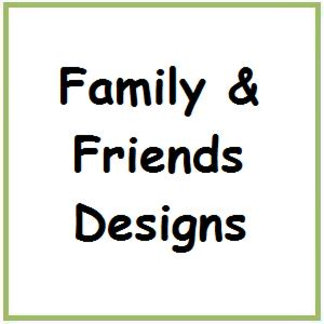 Family and Friends Designs