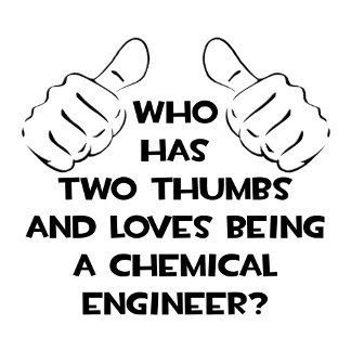 Two Thumbs...Chemical Engineer