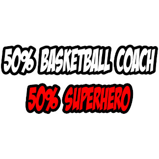 Half Basketball Coach...Half Superhero
