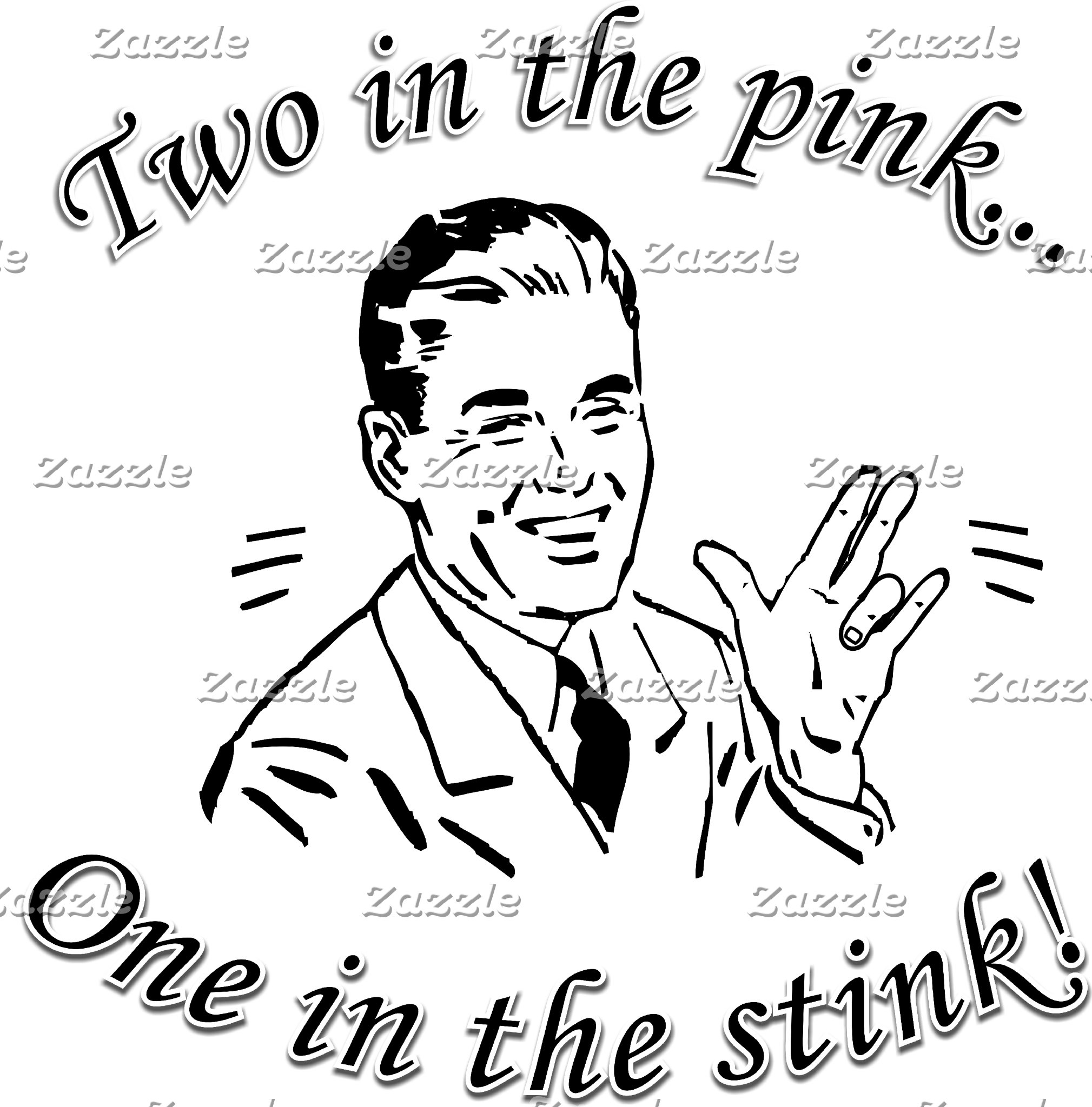 TWO IN THE PINK, ONE IN THE STINK!