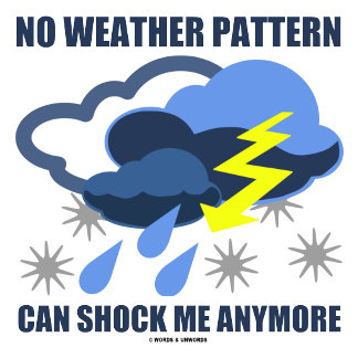 No Weather Pattern Can Shock Me Anymore