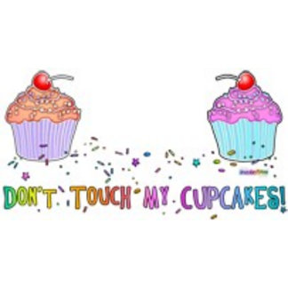 Don't Touch My CUPCAKES!