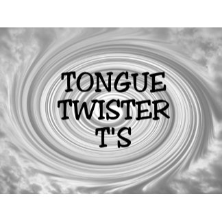 Tongue Twister T's
