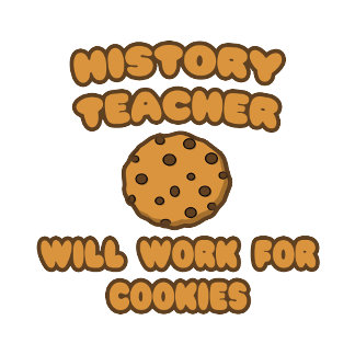 History Teacher  .. Will Work for Cookies