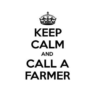 Keep Calm and Call a Farmer