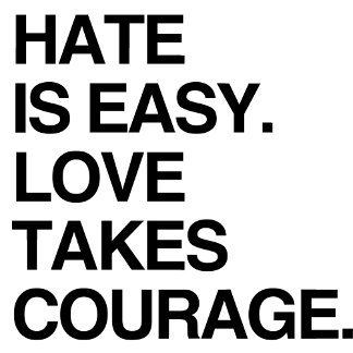 HATE IS EASY. LOVE TAKES CO