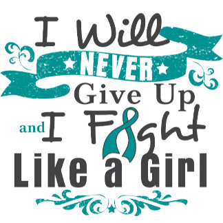 Ovarian Cancer Never Give Up Fight Like a Girl
