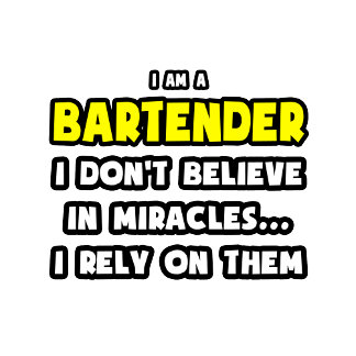 Miracles and Bartenders .... Funny