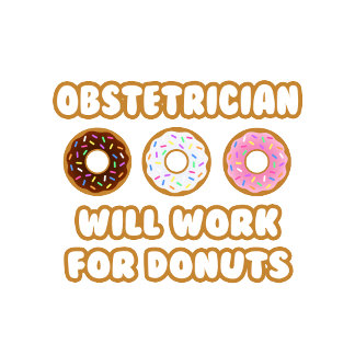 Obstetrician .. Will Work For Donuts