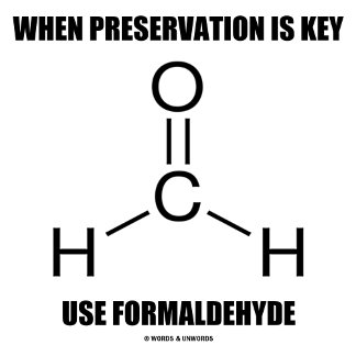 When Preservation Is Key Use Formaldehyde