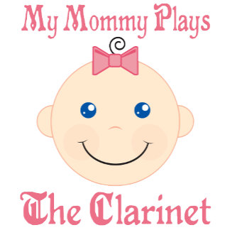 My Mommy Plays The Clarinet Baby T Shirt