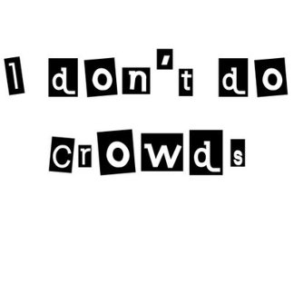 I don't do crowds