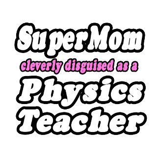 SuperMom...Physics Teacher