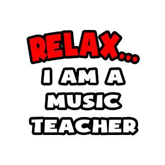 Relax ... I Am A Music Teacher