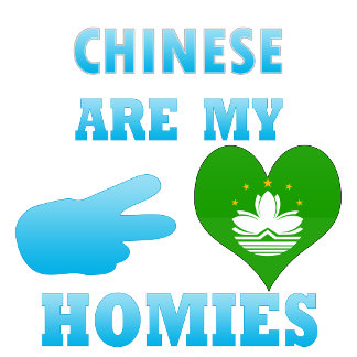 Chineses are my Homies