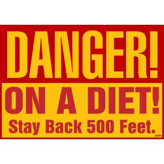 DANGER: On a DIET