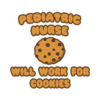 Pediatric Nurse  .. Will Work for Cookies