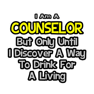Counselor .. Drink for a Living