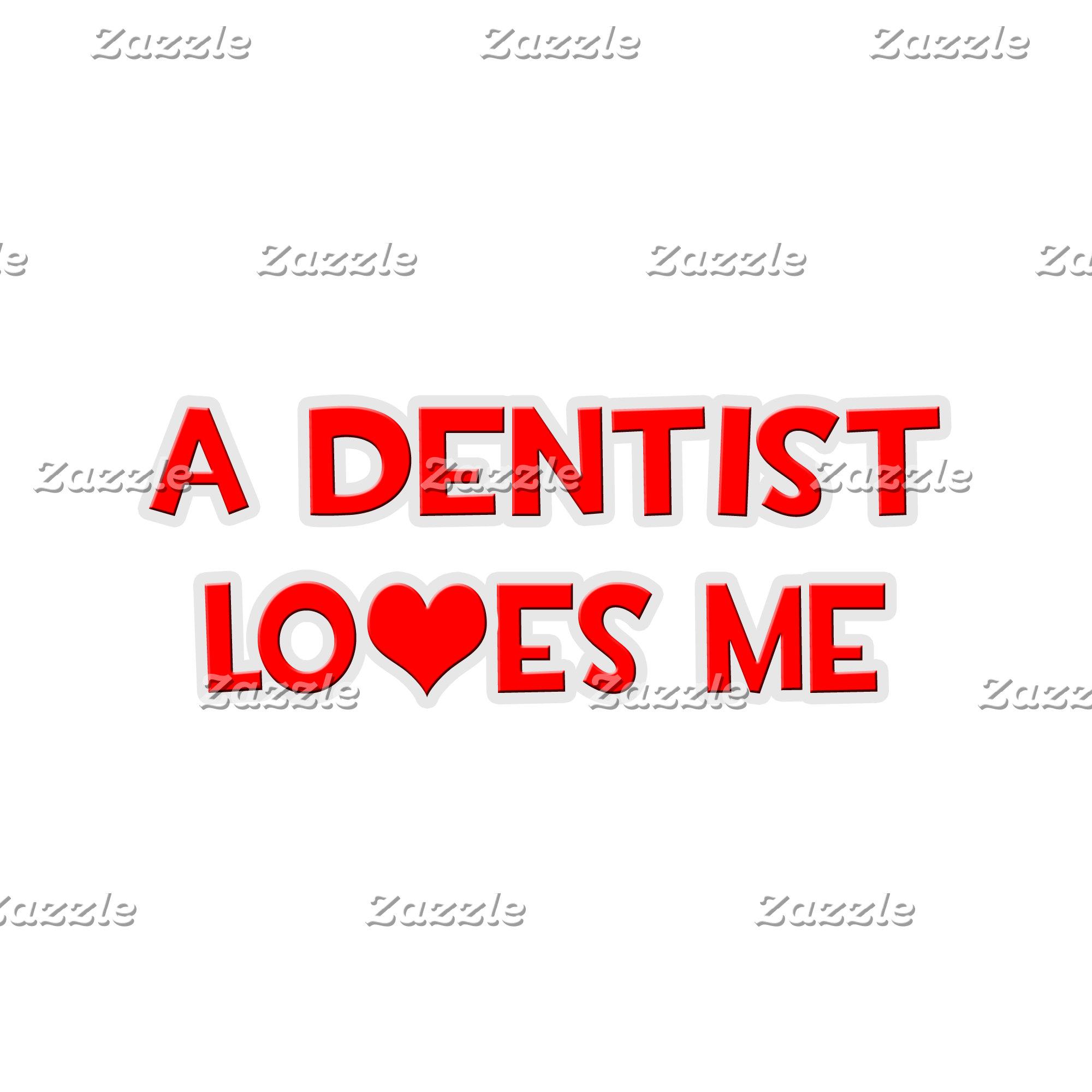 A Dentist Loves Me