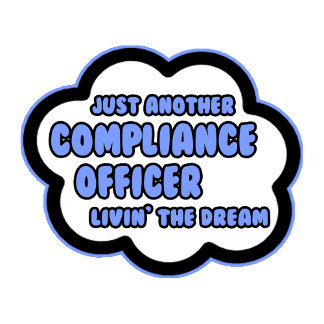 Compliance Officer .. Livin' The Dream
