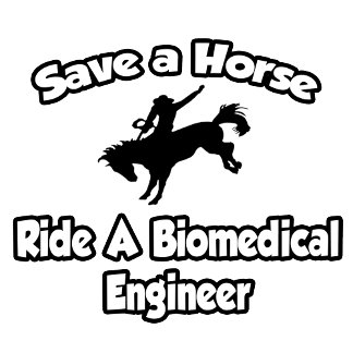 Save a Horse, Ride a Biomedical Engineer