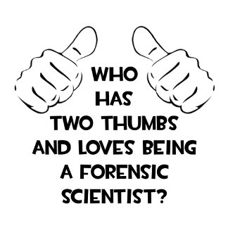 Two Thumbs .. Forensic Scientist