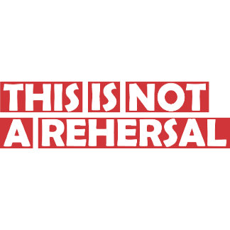 This is Not A Rehersal