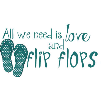 All We Need Is Love and Flip Flops