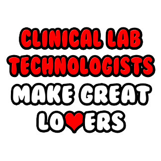 Clinical Lab Technologists Make Great Lovers
