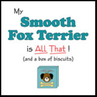 My Smooth Fox Terrier is All That!