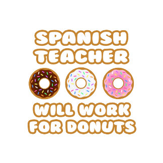 Spanish Teacher .. Will Work For Donuts