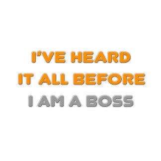 I've Heard It All Before .. Boss