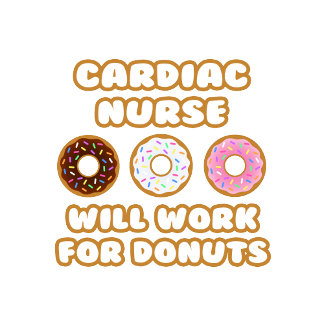 Cardiac Nurse .. Will Work For Donuts