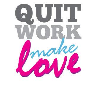 Quit Work Make Love