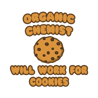 Organic Chemist  .. Will Work for Cookies