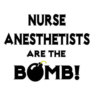 Nurse Anesthetists Are The Bomb!