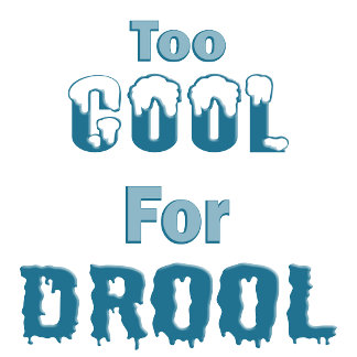 Too Cool For Drool