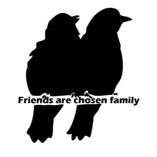 Friends are chosen Family Bird Silhouette Quote