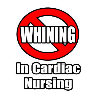 No Whining In Cardiac Nursing
