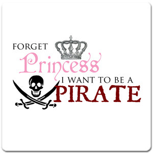 """Forget Princess, I Want to be a Pirate"""