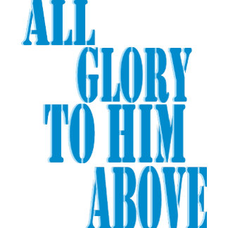 All Glory to Him Above