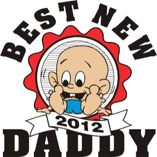 Best New Daddy 2012 T-Shirt Gifts