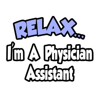 Relax...I'm A Physician Assistant