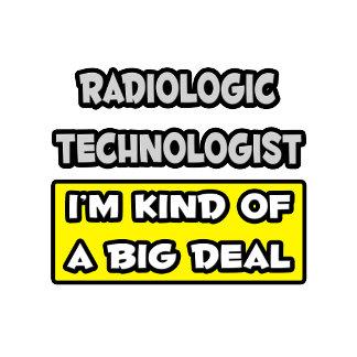 Radiologic Technologist .. I'm Kind of a Big Deal