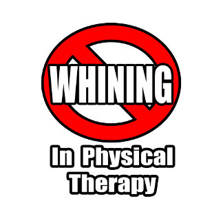 No Whining In Physical Therapy